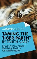 A Joosr Guide to... Taming the Tiger Parent by Tanith Carey - Joosr