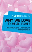 A Joosr Guide to... Why We Love by Helen Fisher - Joosr