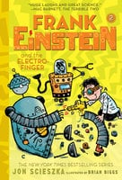 Frank Einstein and the Electro-Finger (Frank Einstein series #2) - Jon Scieszka, Brian Biggs