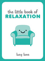 The Little Book of Relaxation - Lucy Lane