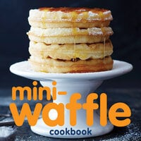 Mini-Waffle Cookbook - Andrews McMeel Publishing