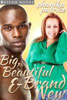Big, Beautiful & Brand New - A Sexy BBW Interracial Erotic Romance Short Story from Steam Books - Shanika Patrice, Steam Books