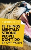 A Joosr Guide to... 13 Things Mentally Strong People Don't Do by Amy Morin - Joosr