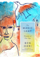 The Magic Lamp: Dreams of Our Age - Ben Okri