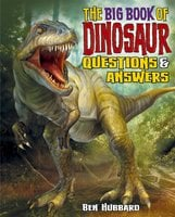 The Big Book of Dinosaur Questions & Answers - Ben Hubbard