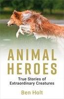 Animal Heroes - Ben Holt