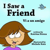 I Saw a Friend / Vi a un amigo - Katrina Streza