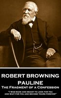 Pauline: The Fragment of a Confession - Robert Browning