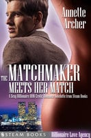 The Matchmaker Meets Her Match - A Sexy Billionaire BBW Erotic Romance Novelette from Steam Books - Steam Books, Annette Archer