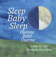 Sleep Baby Sleep / Duerme, bebé, duerme - Calee M. Lee