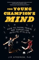 The Young Champion's Mind - Jim Afremow