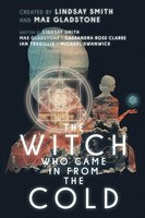 The Witch Who Came In From The Cold: The Complete Season 1 - Max Gladstone, Michael Swanwick, Lindsay Smith, Cassandra Rose Clarke, Ian Tregillis