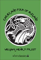 Faries and Folk of Ireland - William Henry Frost