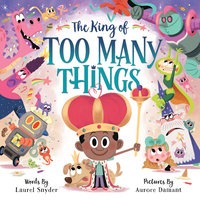 The King of Too Many Things - Laurel Snyder,Aurore Damant