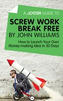 A Joosr Guide to... Screw Work Break Free by John Williams - Joosr