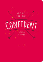 How to be Confident - Anna Barnes