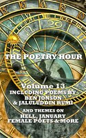 The Poetry Hour - Volume 13 - Robert Browning,Ben Jonson,Jaluluddin Rumi