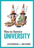 How to Survive University - Mike Haskins,Clive Whichelow