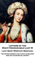 Letters of the Right Honourable Lady M - Lady Mary Wortley Montagu