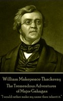 The Tremendous Adventures of Major Gahagan - William Makepeace Thackeray
