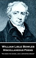 Miscellaneous Poems - William Lisle Bowles