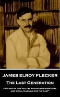 The Last Generation - James Elroy Flecker
