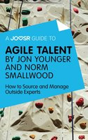 A Joosr Guide to... Agile Talent by Jon Younger and Norm Smallwood - Joosr