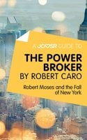A Joosr Guide to... The Power Broker by Robert Caro - Joosr