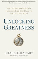 Unlocking Greatness - Mark Dagostino, Charlie Harary
