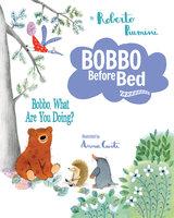 Bobbo, What Are You Doing? - Roberto Piumini