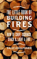 The Little Book of Building Fires - Sally Coulthard