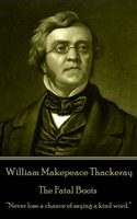 The Fatal Boots - William Makepeace Thackeray