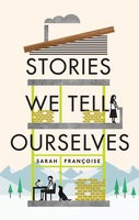 Stories We Tell Ourselves - Sarah Françoise