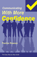 Easy Step by Step Guide to Communicating with More Confidence - Pauline Rowson