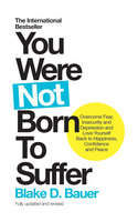 You Were Not Born to Suffer - Blake D Bauer