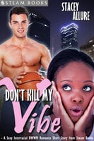 Don't Kill My Vibe - A Sexy Interracial BWWM Romance Short Story from Steam Books - Steam Books,Stacey Allure