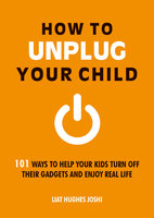 How to Unplug Your Child - Liat Hughes Joshi