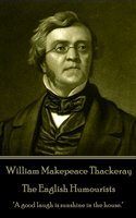 The English Humourists - William Makepeace Thackeray