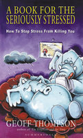 A Book For The Seriously Stressed - Geoff Thompson