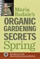 Maria Rodale's Organic Gardening Secrets: Spring - Maria Rodale