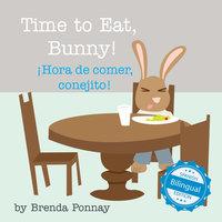Time to Eat, Bunny! / ¡Hora de comer, conejito! - Brenda Ponnay