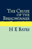 The Cruise of the Breadwinner - H.E. Bates