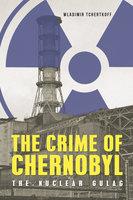 The Crime of Chernobyl - Wladimir Tchertkoff