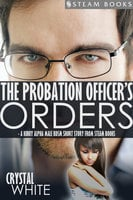 The Probation Officer's Orders - A Kinky Alpha Male BDSM Short Story From Steam Books - Steam Books,Crystal White