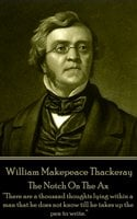 The Notch On The Ax - William Makepeace Thackeray