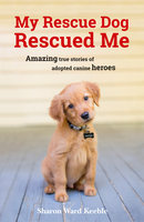 My Rescue Dog Rescued Me - Sharon Ward Keeble