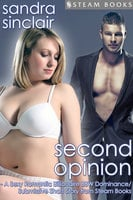 Second Opinion - A Sexy Romantic Billionaire BBW Dominance/Submissive Short Story from Steam Books - Sandra Sinclair, Steam Books