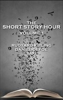 The Short Story Hour - Volume I - Rudyard Kipling, Daniel Defoe, Saki
