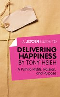 A Joosr Guide to... Delivering Happiness by Tony Hsieh - Joosr
