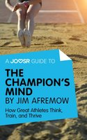 A Joosr Guide to... The Champion's Mind by Jim Afremow - Joosr